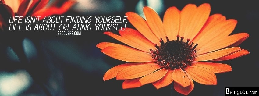 Life Is About Creating Yourself Facebook Cover