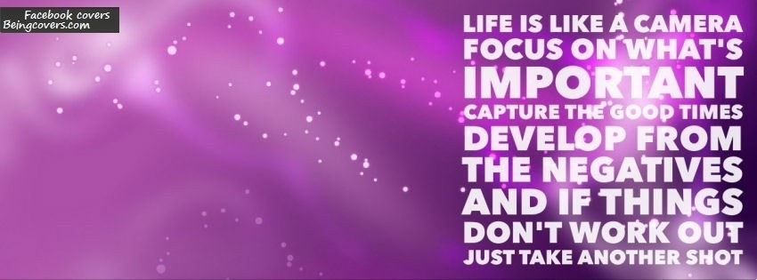 Life Is Like A Camera. Focus On What's Important. Facebook Cover