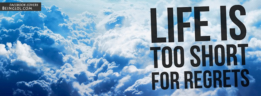 Life Is Too Short For Regrets Facebook Cover