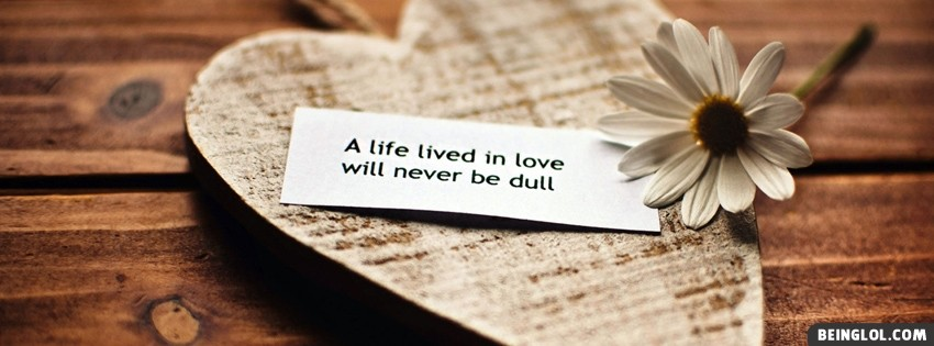 Life Lived In Love Facebook Cover