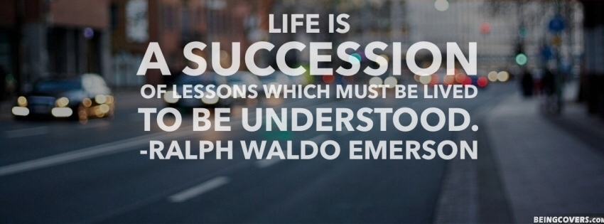 Life Is A Succession Quote. Facebook Cover