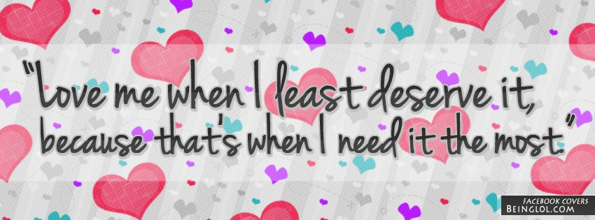 Love Me When I Least Deserve It Facebook Cover