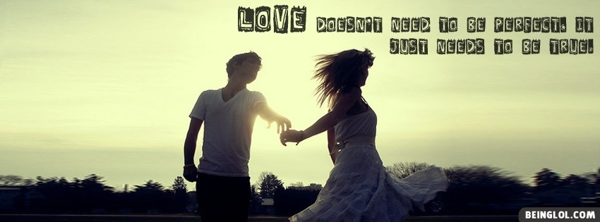 Love Needs To Be True Facebook Cover
