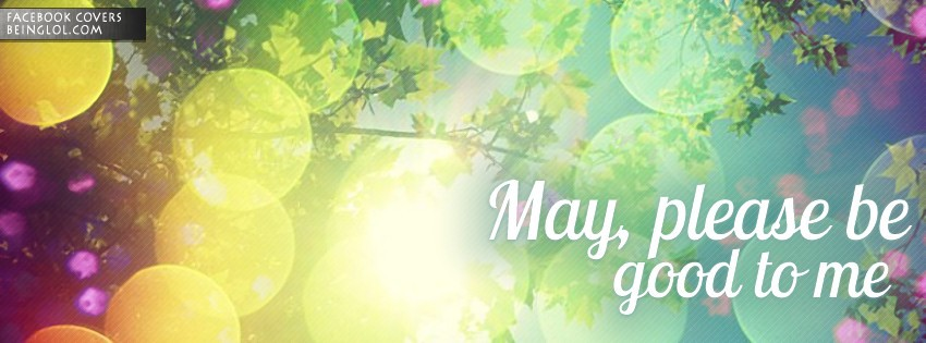 May, Please Be Good To Me Facebook Cover