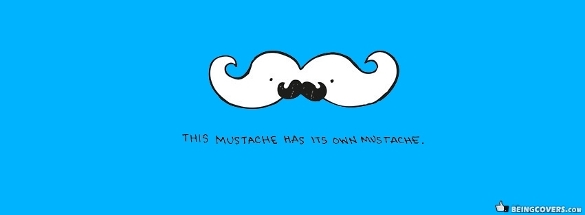 Mustache Has Its Own Mustache Facebook Cover