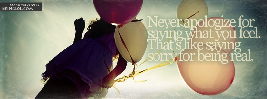 Never Apologize For Saying What You FeeL Facebook Cover
