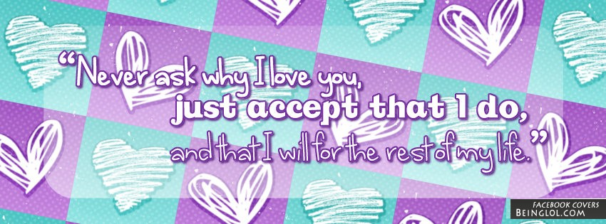 Never Ask Why I Love You Facebook Cover