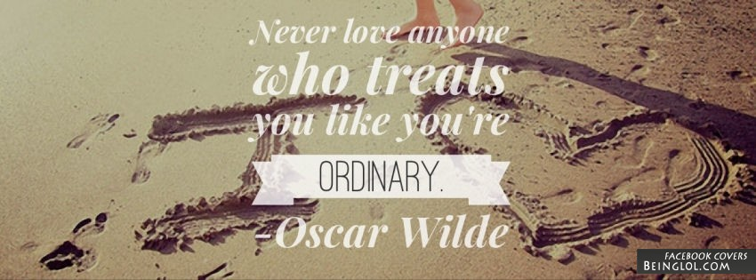 Never Lose Anyone Who Treats You Like You're Ordinary Facebook Cover