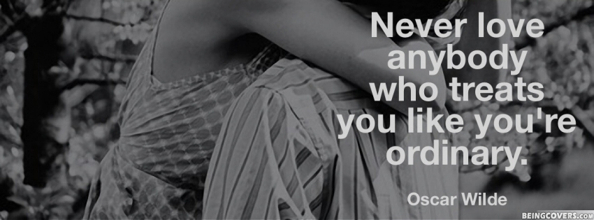 Never Love Anybody Who Treats You Like Facebook Cover
