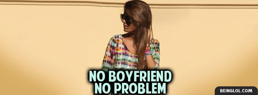 No Boyfriend No Problem Facebook Cover