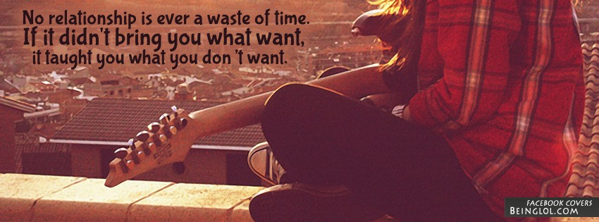 No Relationship Is Ever A Waste Of Time Facebook Cover