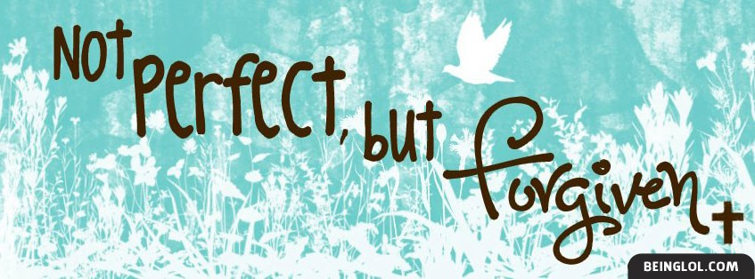 Not Perfect But Forgiven Facebook Cover