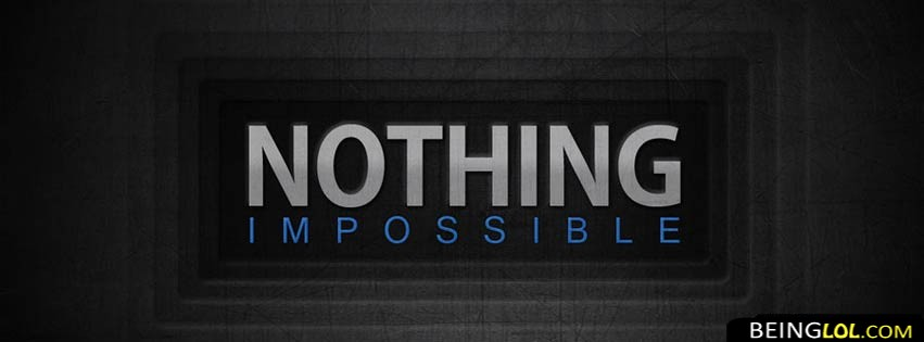 Nothing Impossibble Facebook Cover