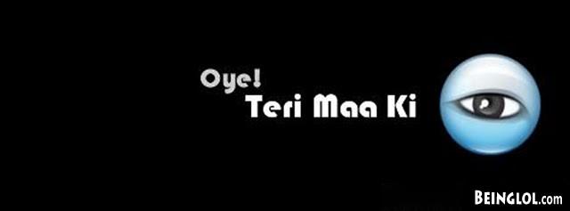 Oye! Teri Maa Ki Ankh Facebook Cover