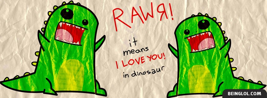 RAWR I Love You Facebook Cover