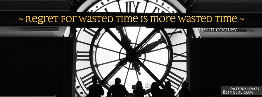 Regret For Wasted Time Facebook Cover