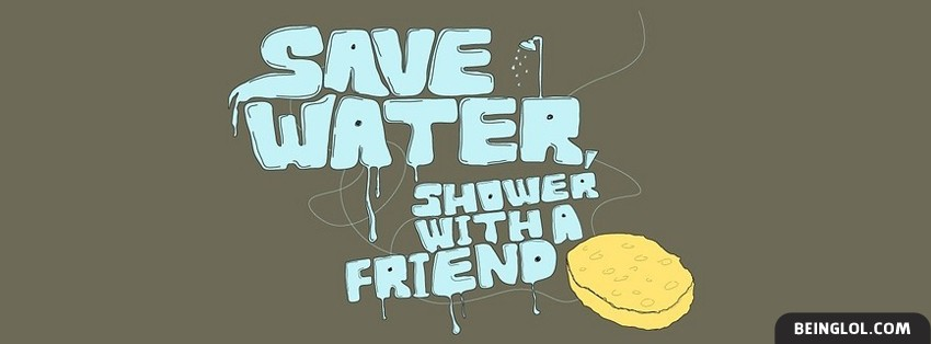 Save Water Shower With A Friend Facebook Cover