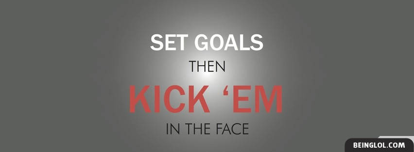 Set Goals Then Kick Em Facebook Cover