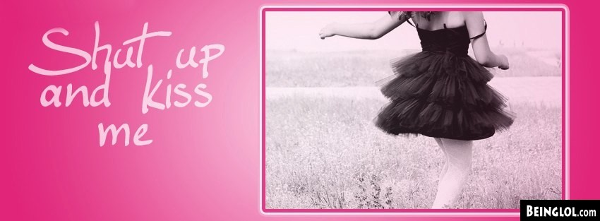 Shut Up And Kiss Facebook Covers Cover
