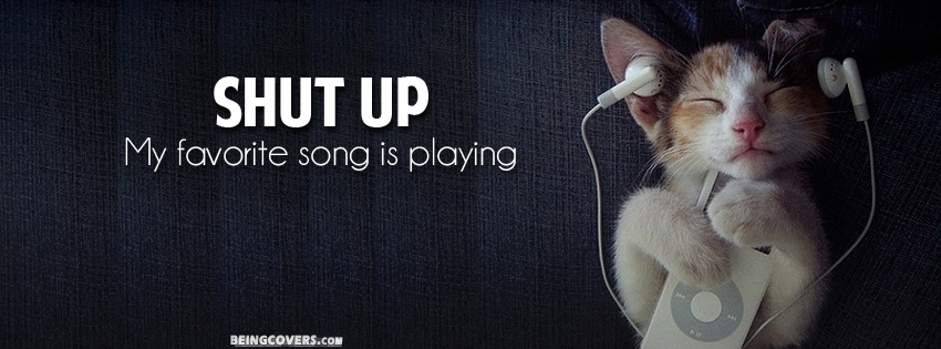 Shut Up My Favorite Song Is Playing Facebook Cover