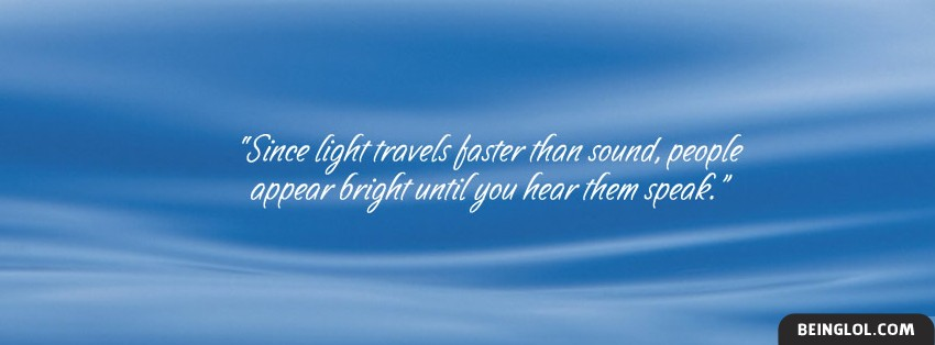 Since Light Travels Faster Than Sound Facebook Cover