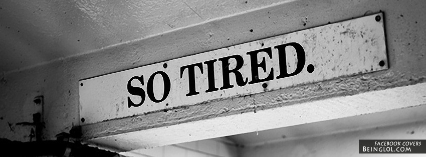 So Tired Facebook Cover