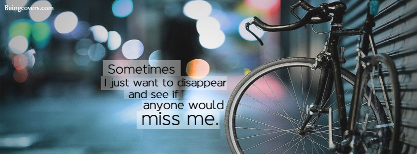 Sometimes I Just Want To Disappear Facebook Cover