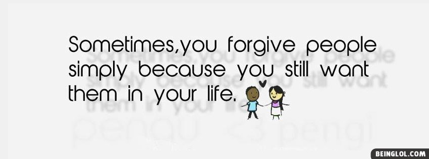 Sometimes You Forgive Facebook Cover