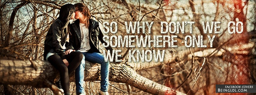 Somewhere Only We Know Facebook Cover