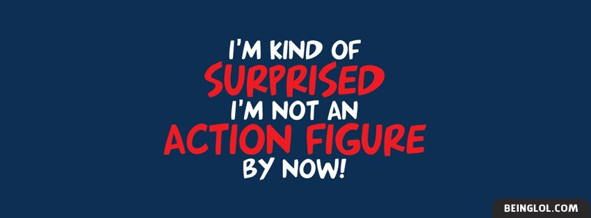 Surprised Im Not An Action Figure Facebook Cover