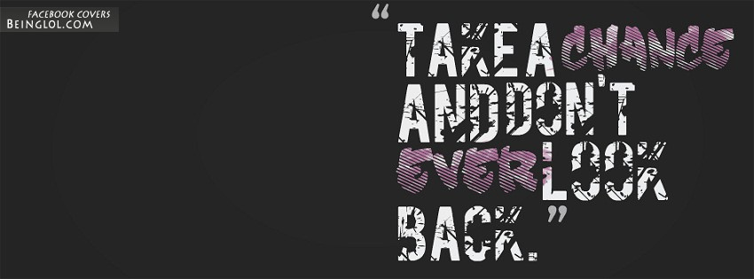 Take A Chance And Don't Ever Look Back Facebook Cover