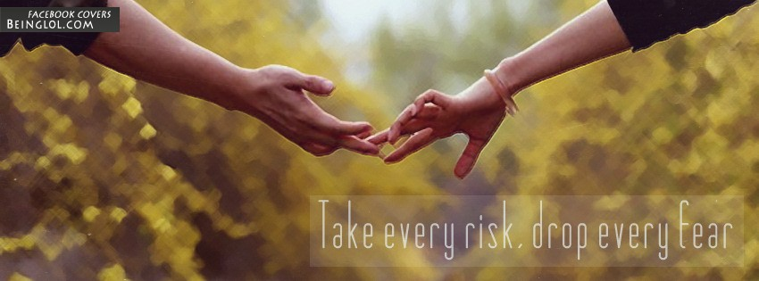 Take Every Risk Drop Every Fear Facebook Cover