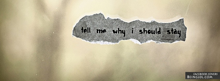 Tell Me Why I Should Stay Facebook Cover