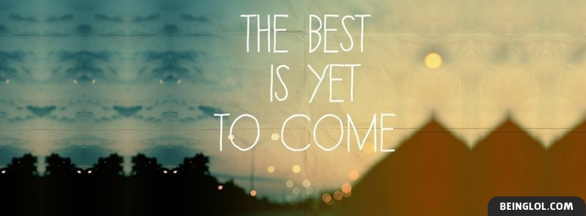 The Best Is Yet To Come Facebook Cover