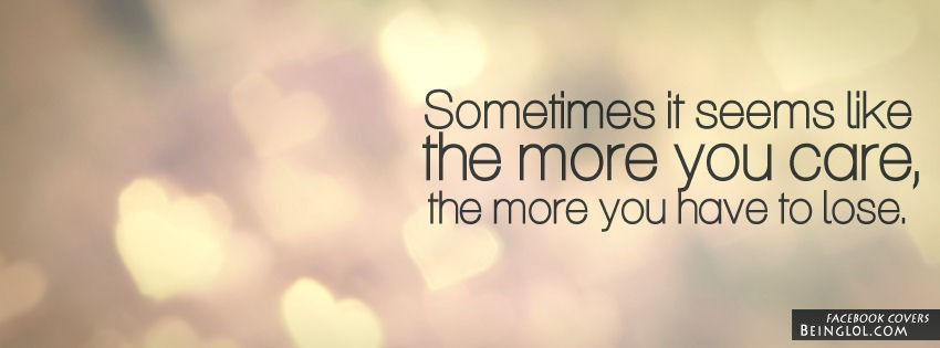 The More You Care,The More You Have To Lose Facebook Cover