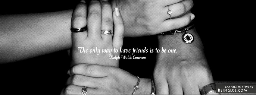 The Only Way To Have Friends Facebook Cover