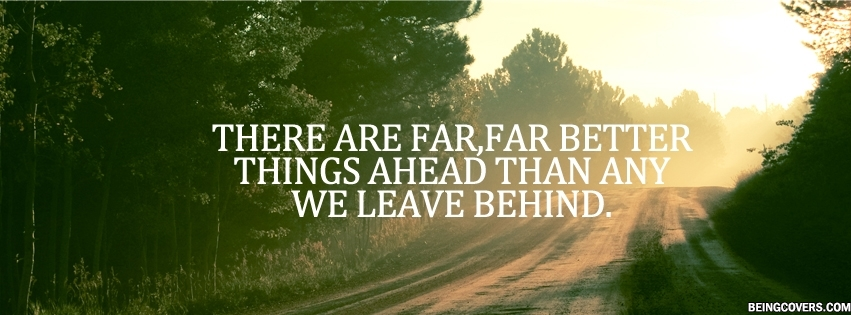 There Are Far Better Things Ahead Facebook Cover