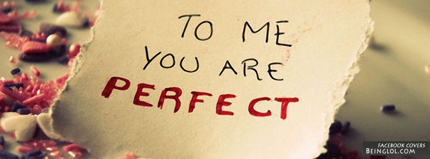 To Me You Are Perfect Facebook Cover