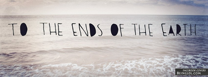 To The Ends Of The Earth Facebook Cover