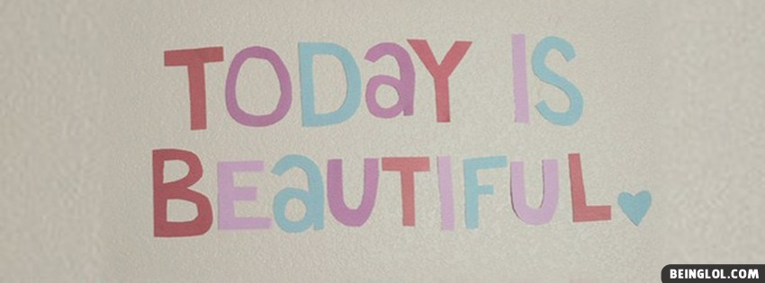 Today Is Beautiful Facebook Cover