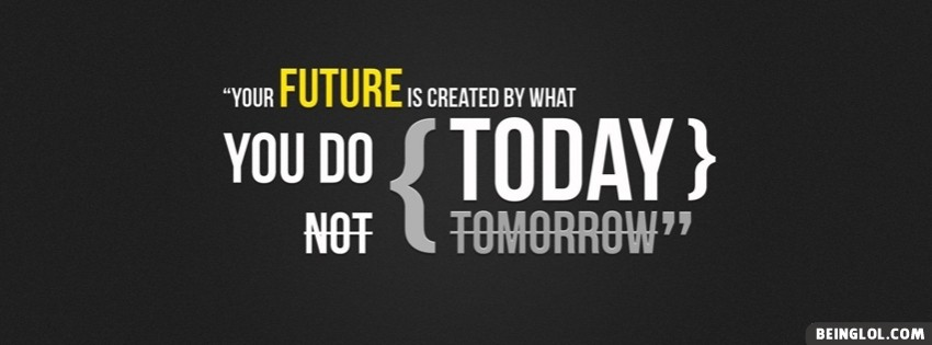 Today Not Tomorrow Facebook Cover