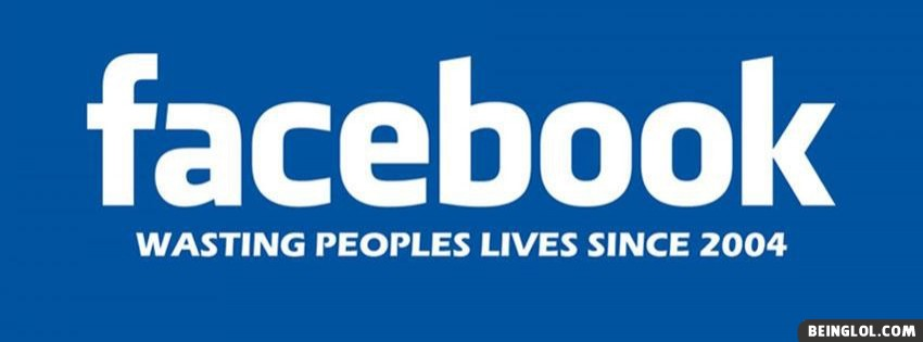 Wasting Peoples Life Facebook Cover