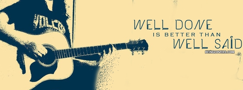 Well Done Is Better Than Well Said Facebook Cover