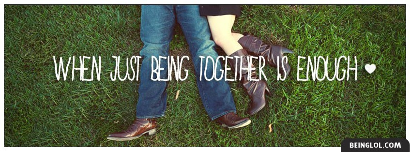When Just Being Together Is Enough Facebook Cover