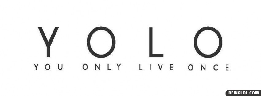 YOLO You Only Live Once Facebook Cover