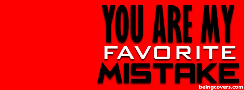 You Are My Favorite Mistake Facebook Cover