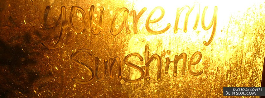 You Are My Sunshine Facebook Cover