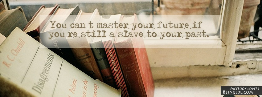 You Can't Master Your Future Facebook Cover