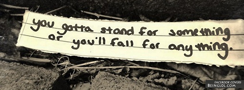 You Gotta Stand For Something Facebook Cover