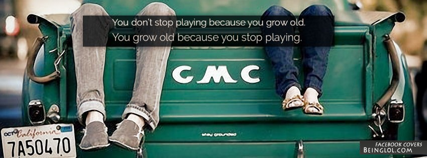 You Grow Old Because You Stop Facebook Cover